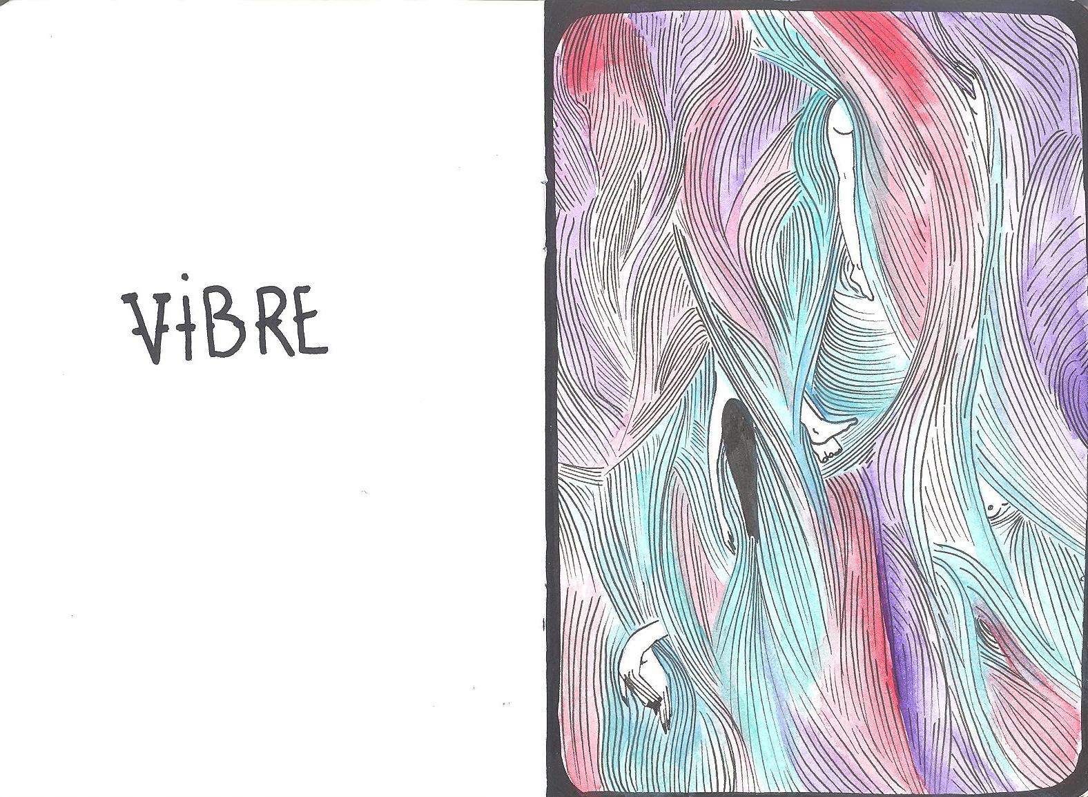 """Sur la gauche, un mot : """"vibre"""". Sur la droite, un cadre noir dans lequel s'entrelacent des centaines de lignes qui forment des vagues, ou des cheveux ou... les couleurs se mêlent aux lignes et au détour d'une courbe n voit, parsemés par-ci, par là, des bouts de corps."""
