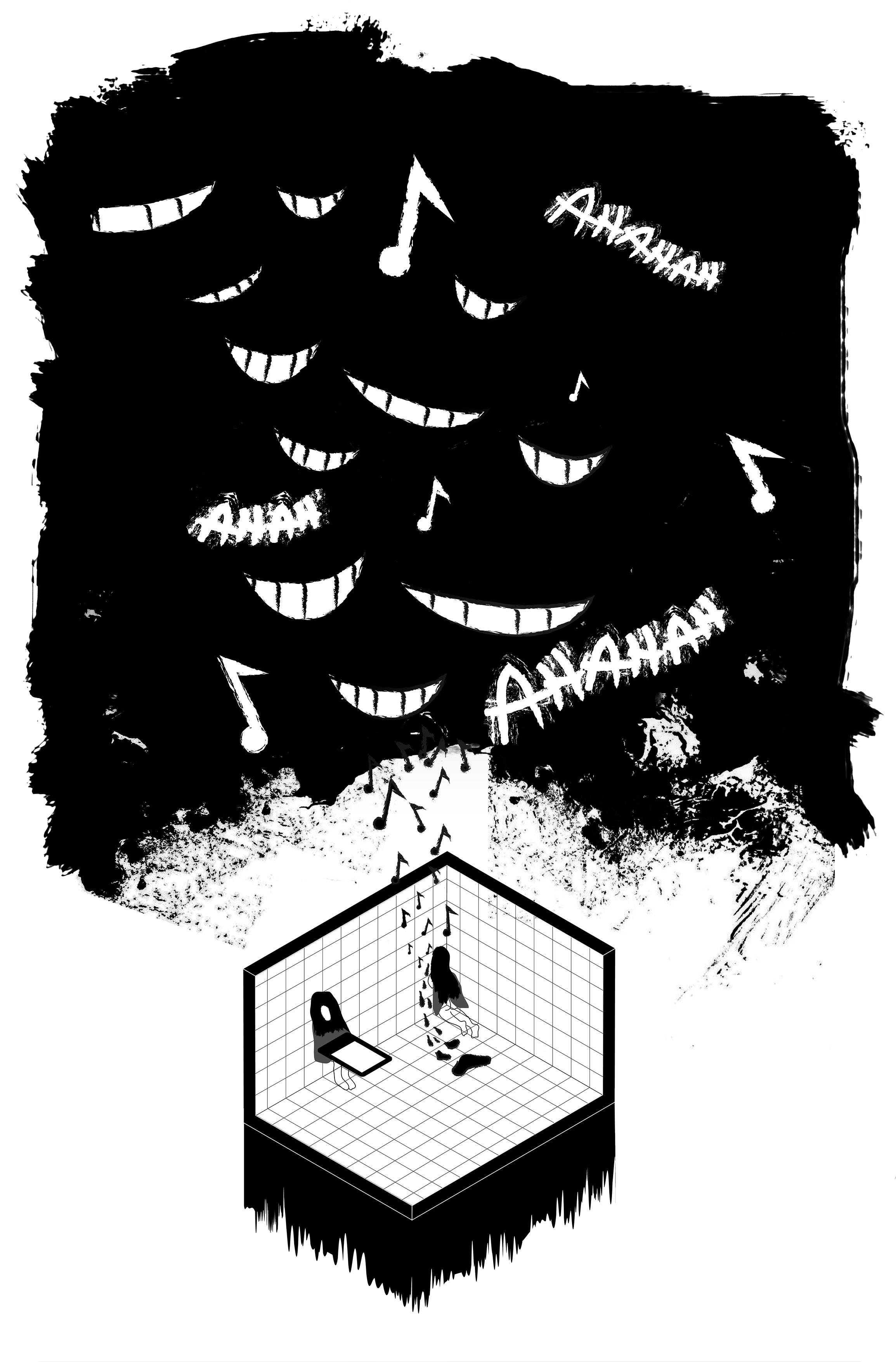 """Dessin en noir et blanc. En bas, au centre, une salle blanche entièrement carrelée à laquele il manque le toit et un mur, comme une pièce de maison de poupée. Dans cette salle blanche, dans le coin, une femme est allongée sur le ventre et à côté d'elle, une flaque noire. A coté de la flaque, des petits flaques qui deviennent petit à petit des notes de musique qui s'élèvent vers le haut. En haut du dessin, du noir. Un noir qui étouffe. Un noir dans lequel se dessinent, en blanc, des sourires menaçants et des notes de musiques blanches. On y lit """" HAHAHAHA"""" aussi. Et ces petites notes noires qui s'élèvent, elles rejoignent cette masse noire qui rit. EN dessous, la salle blanche """"coule"""" ou """"saigne"""", en noir."""